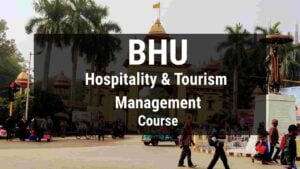BHU Hospitality and Tourism Management Course, Admission, Fees