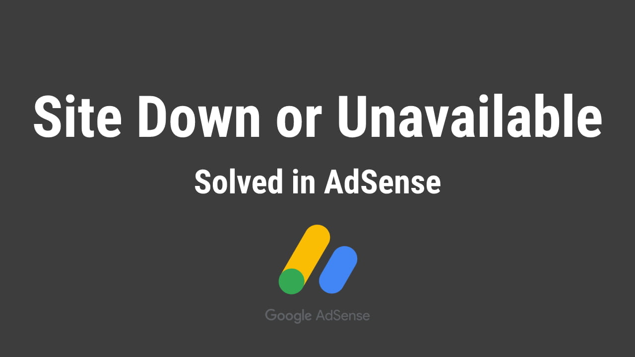 Solved: Google Adsense Site down or unavailable problem