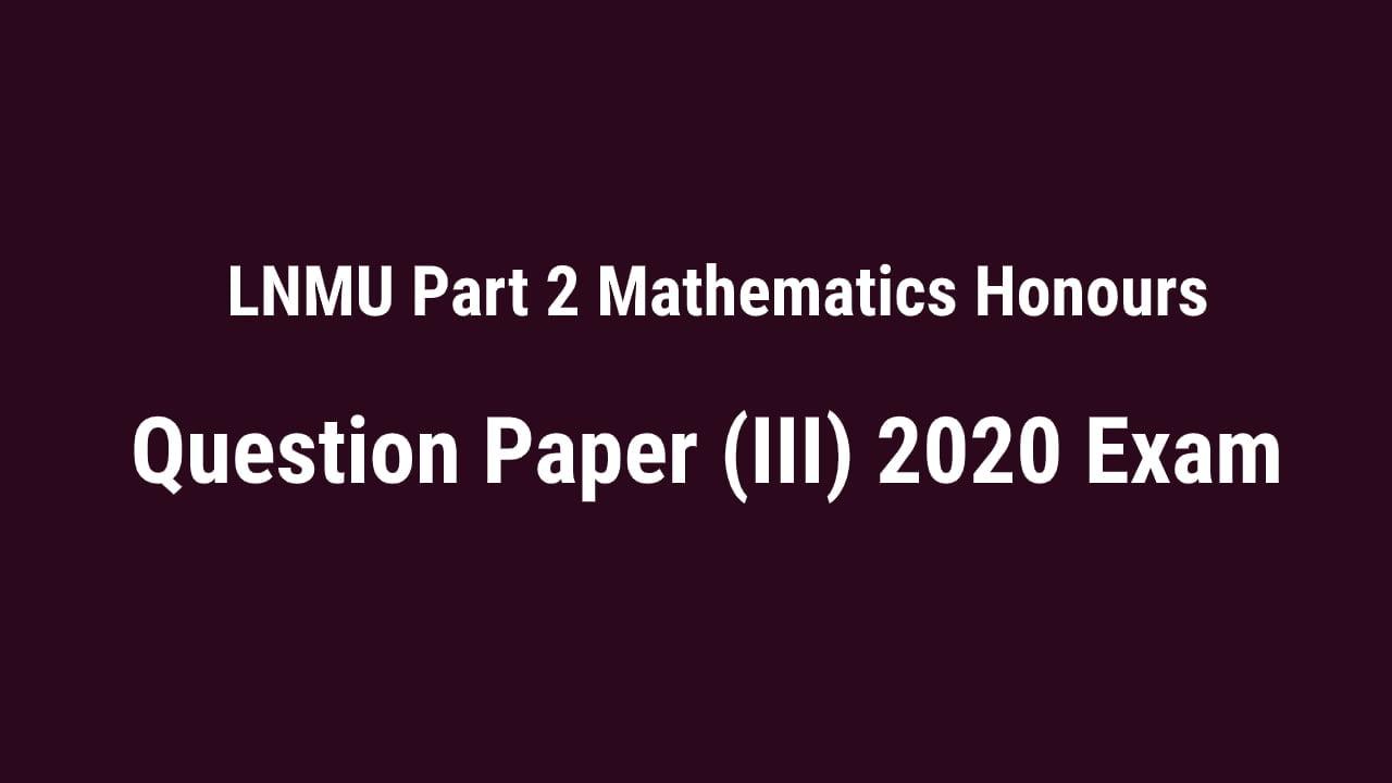 LNMU BSc Part 2 Mathematics Honours Question Paper 2020 Exam