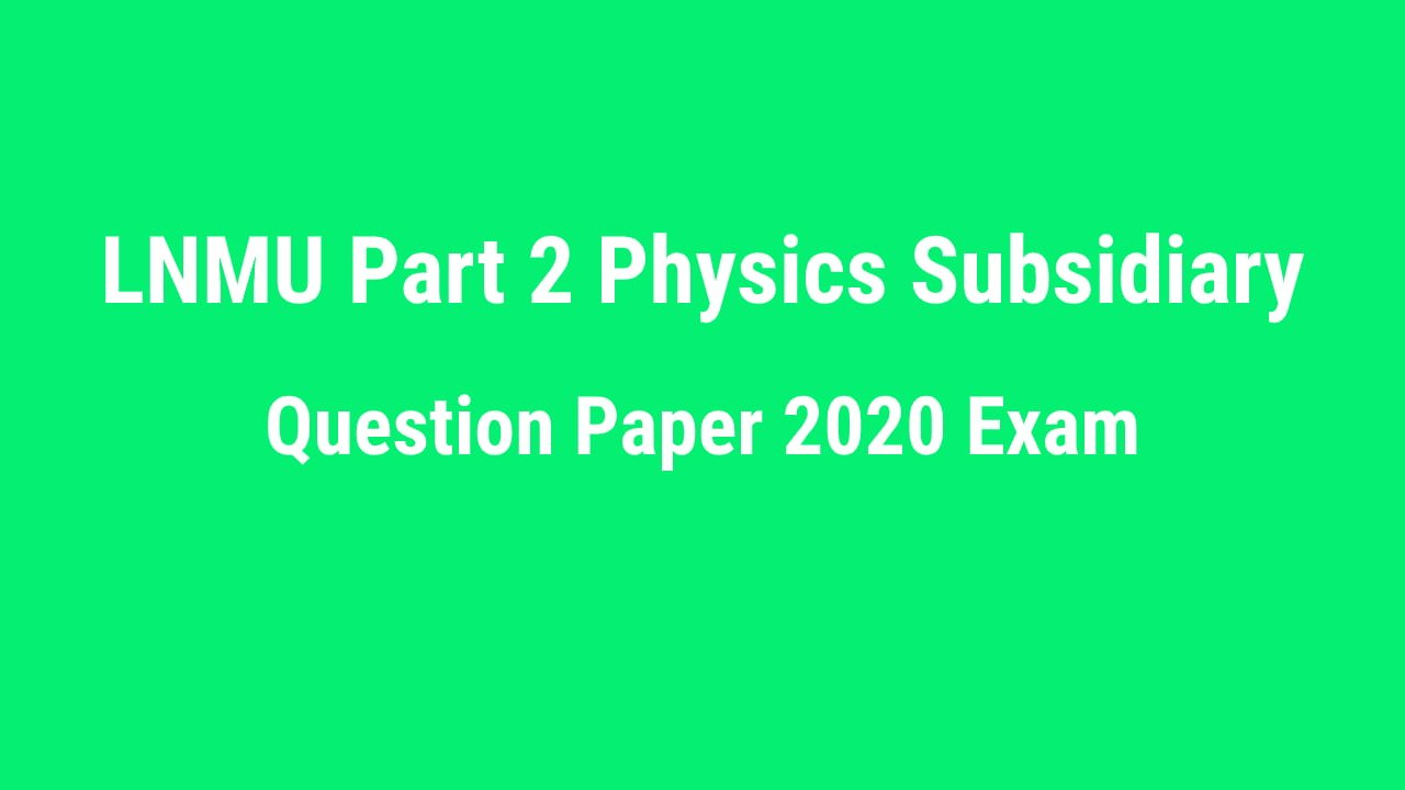 LNMU Part 2 Physics Question Paper 2020 Exam (Objective – Subsidiary)