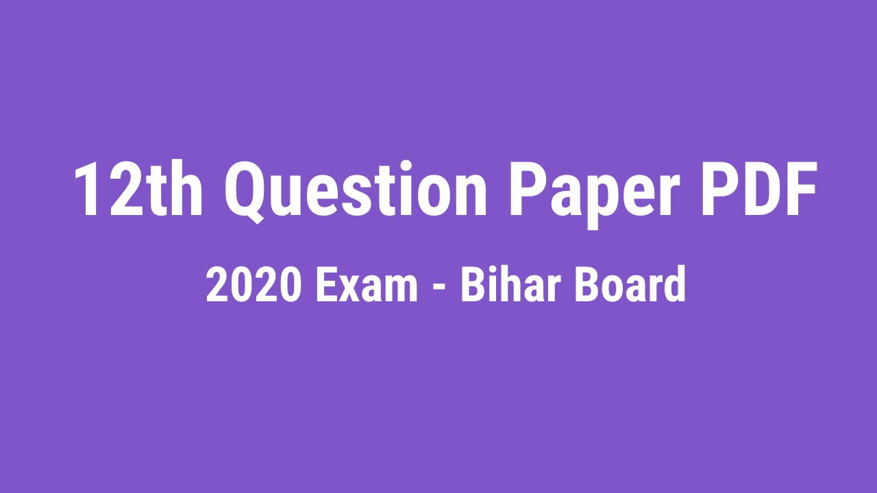 12th Previous Year Question Paper pdf Download 2020 Exam Bihar Board